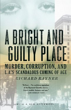 A Bright and Guilty Place: Murder, Corruption, and L.A.'s Scandalous Coming of Age - Rayner, Richard