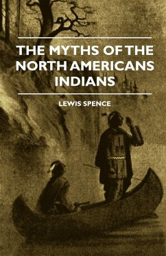 The Myths of the North Americans Indians - Spence, Lewis Werner, E.