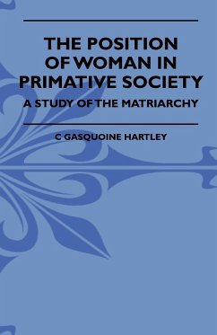 The Position of Woman in Primative Society - A Study of the Matriarchy - Hartley, C. Gasquoine Williamson, George