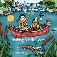 The Adventures of Pj and Split Pea Vol. II: Nothing But the Tooth - Moore, S. D.