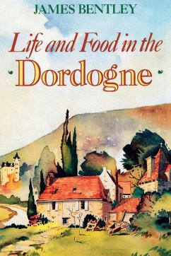 Life and Food in the Dordogne - Bentley, James