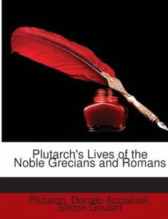 Plutarch's Lives of the Noble Grecians and Romans - Plutarch Acciaiuoli, Donato Goulart, Simon
