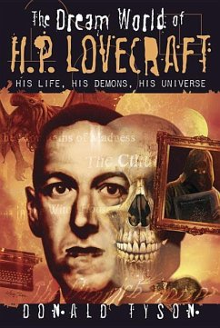The Dream World of H. P. Lovecraft: His Life, His Demons, His Universe - Tyson, Donald