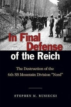 "In Final Defense of the Reich: The Destruction of the 6th SS Mountain Division ""Nord"""