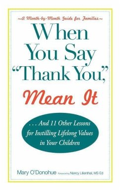 When You Say 'Thank You, ' Mean It: And 11 Other Lessons for Instilling Lifelong Values in Your Children - Oadonohue, Mary O?donohue, Mary O?donohue Mary