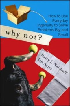 Why Not?: How to Use Everyday Ingenuity to Solve Problems Big and Small - Nalebuff, Barry J.