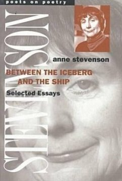Between the Iceberg and the Ship: Selected Essays - Stevenson, Anne