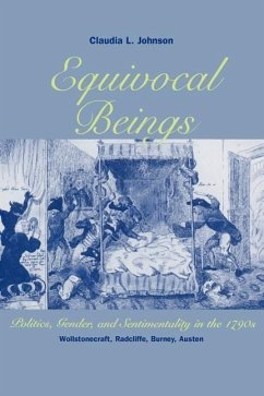 Equivocal Beings: Politics, Gender, and Sentimentality in the 1790s--Wollstonecraft, Radcliffe, Burney, Austen - Johnson, Claudia L. Austen, Jane Wollstonecraft, Mary