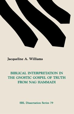 Biblical Interpretation in the Gnostic Gospel of Truth from Nag Hammadi - Williams, Jacqueline A.
