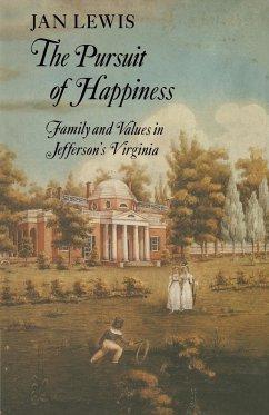 The Pursuit of Happiness: Family and Values in Jefferson's Virginia - Lewis, Jan Lewis, J.