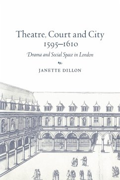 Theatre, Court and City, 1595 1610: Drama and Social Space in London - Dillon, Janette Janette, Dillon