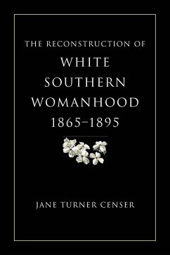 The Reconstruction of White Southern Womanhood, 1865-1895 - Censer, Jane Turner