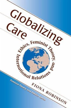 Globalizing Care: Ethics, Feminist Theory, and International Relations - Robinson, Fiona