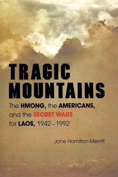 Tragic Mountains: The Hmong, the Americans, and the Secret Wars for Laos, 1942-1992 - Hamilton-Merritt, Jane