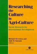 Researching the Culture in Agri-Culture: Social Research for International Agricultural Development - Arx, J. A. Von Kassam, Amir H. Cernea, Michael M.