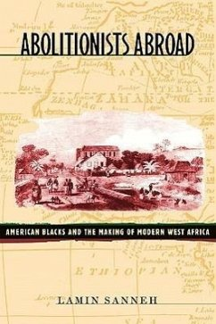 Abolitionists Abroad: American Blacks and the Making of Modern West Africa - Sanneh, Lamin O.