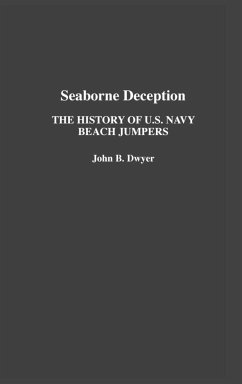 Seaborne Deception: The History of U.S. Navy Beach Jumpers - Dwyer, John B.