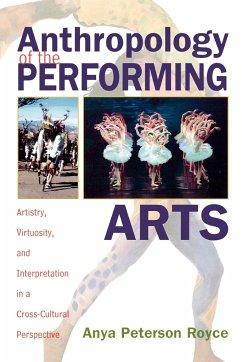 Anthropology of the Performing Arts: Artistry, Virtuosity, and Interpretation in Cross-Cultural Perspective - Royce, Anya Peterson