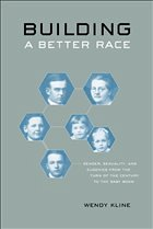 Building a Better Race: Gender, Sexuality, and Eugenics from the Turn of the Century to the Baby Boom - Kline, Wendy