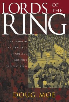 Lords of the Ring: The Triumph and Tragedy of College Boxing's Greatest Team - Moe, Doug