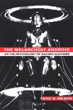 The Melancholy Android: On the Psychology of Sacred Machines - Wilson, Eric G.