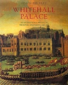 Whitehall Palace: An Architectural History of the Royal Apartments, 1240-1698 - Thurley, Simon