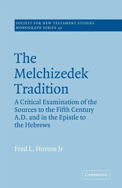 The Melchizedek Tradition: A Critical Examination of the Sources to the Fifth Century A.D. and in the Epistle to the Hebrews - Horton, Fred L. , Jr.