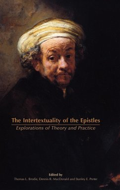 The Intertextuality of the Epistles: Explorations of Theory and Practice - Herausgeber: Brodie, Thomas L. Porter, Stanley E. MacDonald, Dennis R.