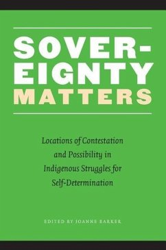 Sovereignty Matters: Locations of Contestation and Possibility in Indigenous Struggles for Self-Dete - Barker, Joanne
