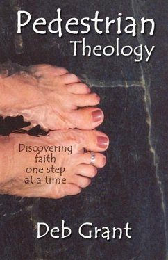Pedestrian Theology: Discovering Faith One Step at a Time - Grant, Deb