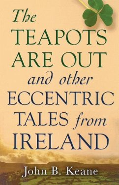 The Teapots Are Out and Other Eccentric Tales from Ireland - Keane, John B.