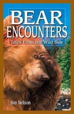 Bear Encounters: Tales from the Wild Side - Nelson, Jim