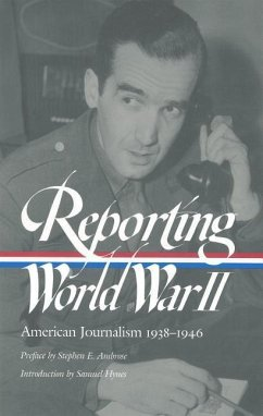 Reporting World War II: American Journalism 1938-1946 - Hynes, Samual Matthews, Anne Sorel, Nancy Caldwell