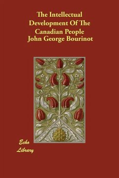 The Intellectual Development of the Canadian People - Bourinot, John George