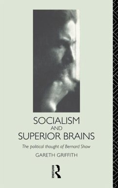 Socialism and Superior Brains: The Political Thought of George Bernard Shaw - Griffith, Gareth Griffith, G. Griffith Gareth