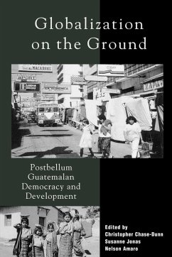Globalization on the Ground: Postbellum Guatemalan Democracy and Development - Herausgeber: Chase-Dunn, Christopher Jonas, Susanne Amaro, Nelson