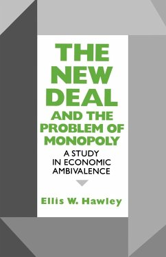 New Deal and the Problem of Monopoly: A Study in Economic Ambivalence - Hawley, Ellis W.