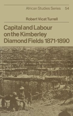 Capital and Labour on the Kimberley Diamond Fields, 1871 1890 - Turrell, Robert Vicat Robert Vicat, Turrell