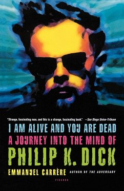 I Am Alive and You Are Dead: A Journey Into the Mind of Philip K. Dick - Carrere, Emmanuel; Carr Re, Emmanuel