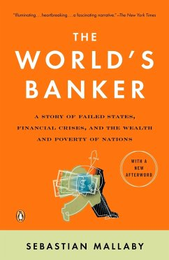 The World's Banker: A Story of Failed States, Financial Crises, and the Wealth and Poverty of Nations - Mallaby, Sebastian