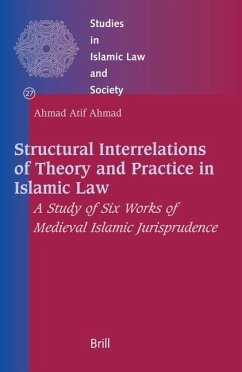Structural Interrelations of Theory and Practice in Islamic Law: A Study of Six Works of Medieval Islamic Jurisprudence - Ahmad, Ahmad Atif