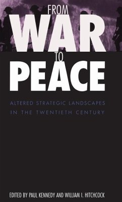 From War to Peace: Altered Strategic Landscapes in the Twentieth Century - Herausgeber: Kennedy, Paul M. Hitchcock, William I.