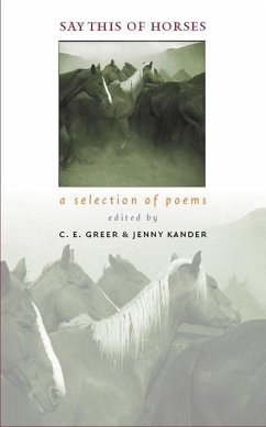 Say This of Horses: A Selection of Poems - Herausgeber: Greer, C. E. Kander, Jenny