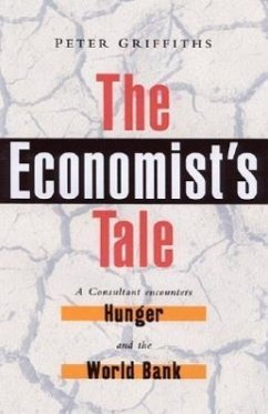 The Economist's Tale: A Consultant Encounters Hunger and the World Bank - Griffiths, Peter Griffiths, Peter