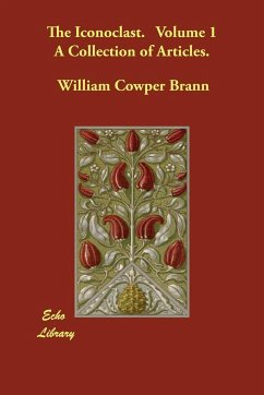 The Iconoclast. Volume 1 a Collection of Articles. - Brann, William Cowper