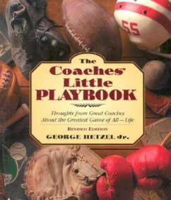 The Coaches' Little Playbook: Thoughts from Great Coaches about the Greatest Game of All--Life - Hetzel, George, Jr.