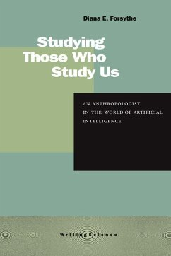 Studying Those Who Study Us: An Anthropologist in the World of Artificial Intelligence - Forsythe, Diana E. Diana, Forsythe