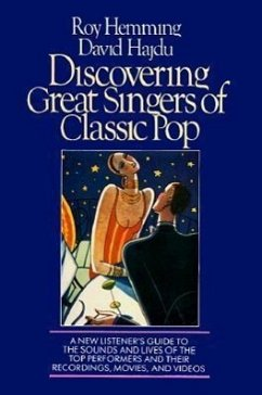 Discovering Great Singers of Classic Pop: A New Listener's Guide to 52 Top Crooners and Canaries - Hemming, Roy Hajdu, David