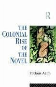 The Colonial Rise of the Novel: From Aphra Behn to Charlotte Bronte - Azim, Firdous Azim, F. Azim Firdous