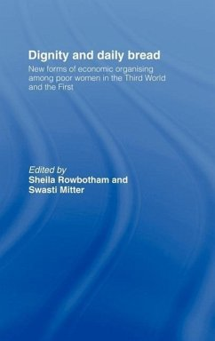 Dignity and Daily Bread: New Forms of Economic Organization Among Poor Women in the Third World and the First - Herausgeber: Mitter, Swasti Rowbotham, Sheila